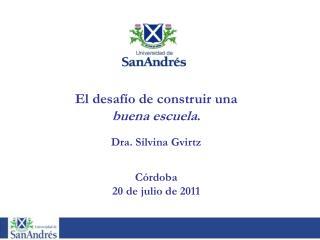 El desaf�o de construir una  buena escuela . Dra. Silvina Gvirtz C�rdoba 20 de julio de 2011