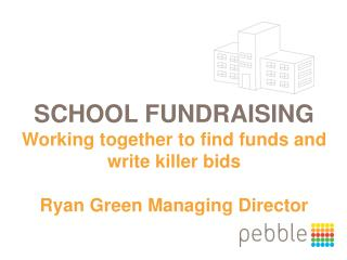 SCHOOL FUNDRAISING  Working together to find funds and write killer bids