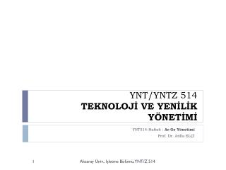 YNT/YNTZ 514 TEKNOLOJİ VE YENİLİK YÖNETİMİ