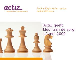 'ActiZ geeft    kleur aan de zorg'  12 mei 2009
