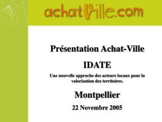 Présentation Achat-Ville IDATE