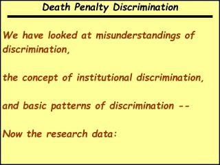 Death Penalty Discrimination We have looked at misunderstandings of  discrimination,