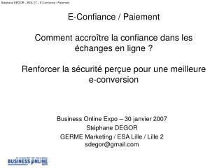 Business Online Expo – 30 janvier 2007 Stéphane DEGOR