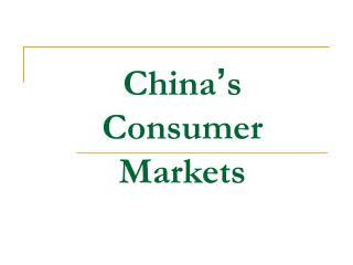 China ' s  Consumer Markets