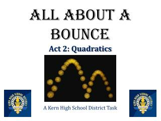 All  About a Bounce Act 2: Quadratics