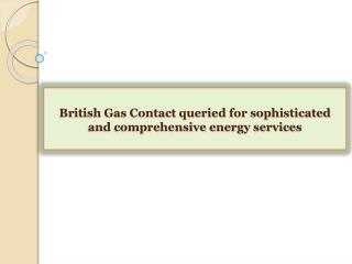 British Gas Contact queried for sophisticated and comprehens