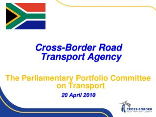 Cross-Border Road       Transport Agency The Parliamentary Portfolio Committee on Transport