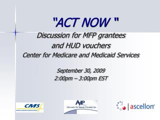 """ACT NOW ""  Discussion for MFP grantees  and HUD vouchers"