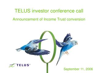 TELUS investor conference call Announcement of Income Trust conversion