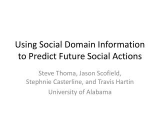 Using Social Domain Information to Predict Future Social Actions