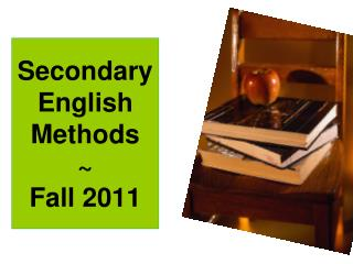 Secondary  English Methods ~ Fall 2011