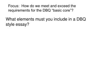 "Focus:  How do we meet and exceed the requirements for the DBQ ""basic core""?"