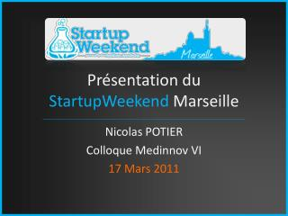 Pr�sentation du  StartupWeekend  Marseille