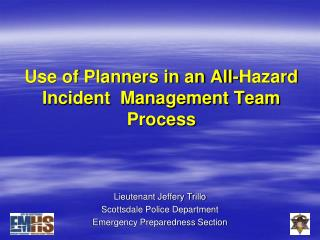 Use of Planners in an All-Hazard Incident  Management Team Process