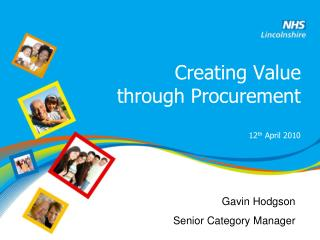Creating Value  through Procurement 12 th  April 2010