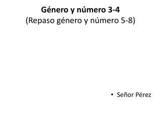 Género y número 3-4 (Repaso género y número 5-8)