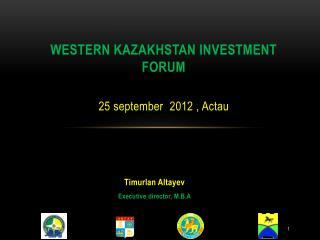 Western Kazakhstan investment forum 2 5 september  2012  ,  Actau