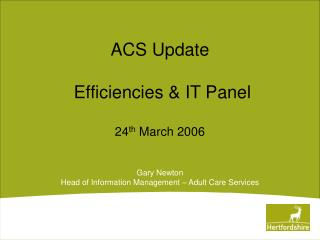ACS Update   Efficiencies & IT Panel 24 th  March 2006