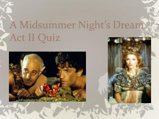 A Midsummer Night's Dream Act II Quiz