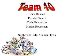 Bruce Bennett Rosalie Eimers Chris Gunderson Marian Houseman North Polk CSD, Alleman, Iowa