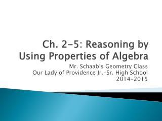Ch. 2-5: Reasoning by Using Properties of Algebra