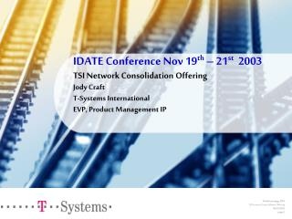 IDATE Conference Nov 19 th  – 21 st   2003 TSI Network Consolidation Offering Jody Craft