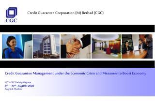 Credit Guarantee Corporation (M) Berhad (CGC)