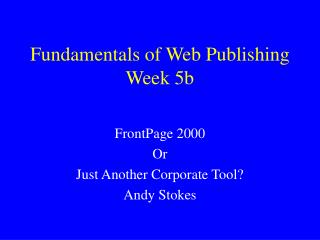 Fundamentals of Web Publishing Week 5b