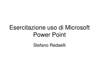 Esercitazione uso di Microsoft Power Point