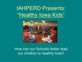 "IAHPERD Presents: "" Healthy Iowa Kids"""