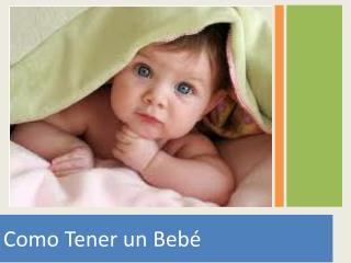 Como  T ener  un  Bebé