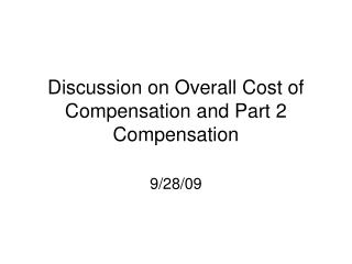 Discussion on Overall Cost of Compensation and Part 2 Compensation