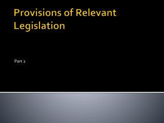 Provisions of Relevant Legislation