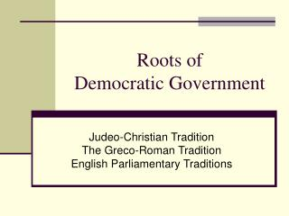 Roots of  Democratic Government