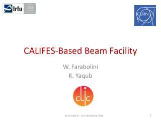 CALIFES-Based Beam Facility