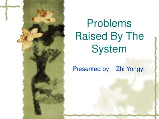 Problems Raised By The System