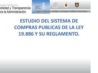 ESTUDIO DEL SISTEMA DE COMPRAS PUBLICAS DE LA LEY 19.886 Y SU REGLAMENTO.
