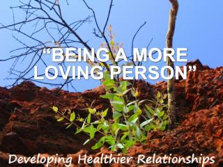 """""""BEING A MORE LOVING PERSON"""""""