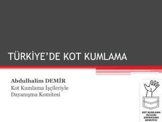 TÜRKİYE'DE KOT KUMLAMA