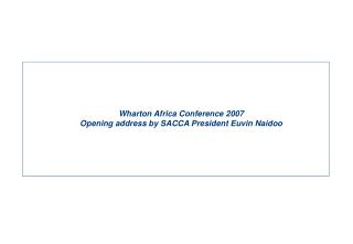 Wharton Africa Conference 2007 Opening address by SACCA President Euvin Naidoo
