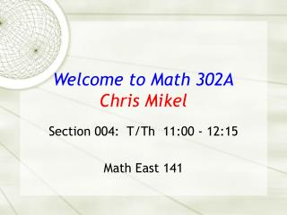 Welcome to Math 302A Chris Mikel