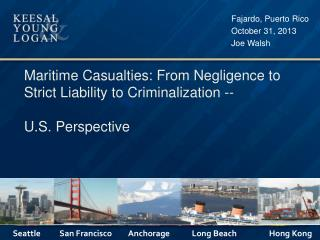 Maritime Casualties: From Negligence to Strict Liability to  Criminalization -- U.S . Perspective