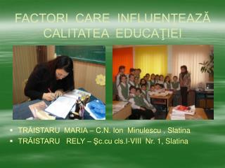 FACTORI  CARE  INFLUENŢEAZĂ  CALITATEA  EDUCAŢIEI