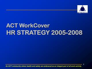 ACT WorkCover  HR STRATEGY 2005-2008