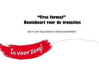 """"""" Free format""""  Routekaart voor de transities  voor In voor zorg-coaches & interne projectleiders"""