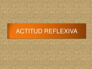 ACTITUD REFLEXIVA