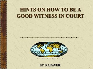 HINTS ON HOW TO BE A GOOD WITNESS IN COURT
