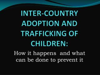INTER-COUNTRY ADOPTION AND TRAFFICKING OF CHILDREN:
