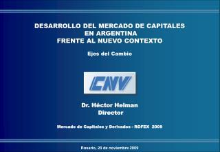 Dr. Héctor Helman  Director Mercado de Capitales y Derivados - ROFEX  2009