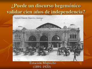 ¿Puede un discurso hegemónico validar cien años de independencia?